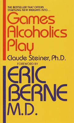 Games Alcoholics Play: The Analysis of Life Scripts - Steiner, Claude M
