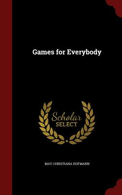 Games for Everybody - Hofmann, May Christiana