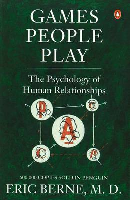 Games People Play: The Psychology of Human Relationships - Berne, Eric