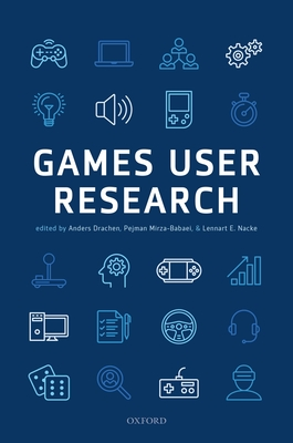 Games User Research - Drachen, Anders (Editor), and Mirza-Babaei, Pejman (Editor), and Nacke, Lennart (Editor)