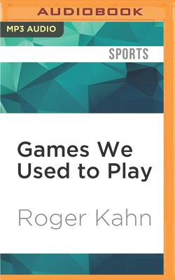 Games We Used to Play - Kahn, Roger, and Robertson, Allan (Read by)