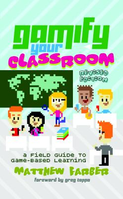 Gamify Your Classroom: A Field Guide to Game-Based Learning - Revised edition - Farber, Matthew