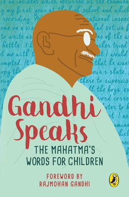 Gandhi Speaks: The Mahatma's Words for Children - Gandhi, M K, and Gandhi, Rajmohan (Foreword by)