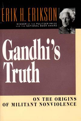 Gandhi's Truth: On the Origins of Militant Nonviolence - Erikson, Erik H