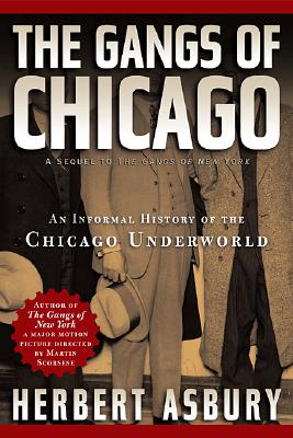 Gangs of Chicago: An Informal History of the Chicago Underworld - Asbury, Herbert