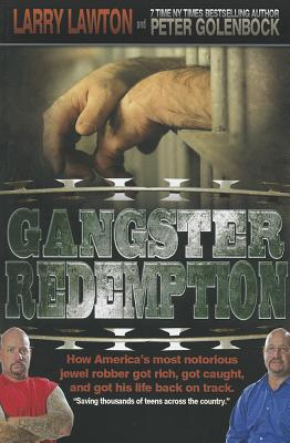 Gangster Redemption: How America's Most Notorious Jewel Robber Got Rich, Got Caught, and Got His Life Back on Track - Lawton, Larry, and Golenbock, Peter