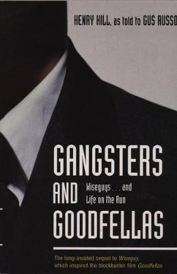 Gangsters and Goodfellas: Wiseguys - And Life on the Run. Henry Hill, as Told to Gus Russo - Russo, Gus, and Hill, Henry