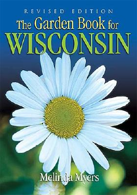 Garden Book for Wisconsin Revised - Myers, Melinda