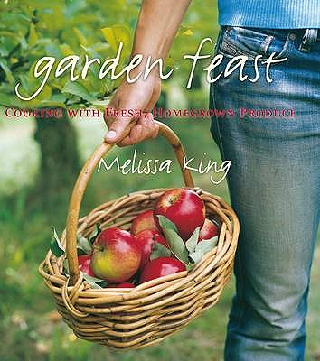 Garden Feast: Cooking with Fresh, Homegrown Produce - King, Melissa R., DVM, PhD