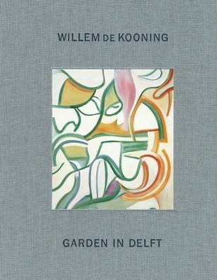 Garden in Delft: Landscapes 1928-88 - de Kooning, Willem, and Anfam, David (Editor)