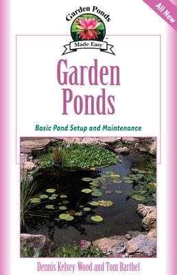 Garden Ponds: Basic Pond Setup and Maintenance - Kelsey-Wood, Dennis, and Barthel, Tom