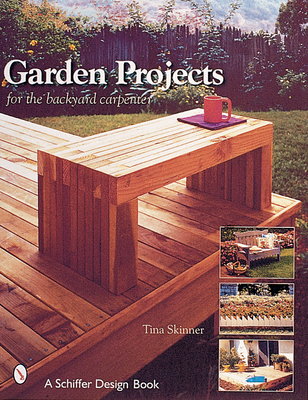 Garden Projects for the Backyard Carpenter - Skinner, Tina