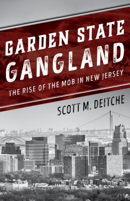 Garden State Gangland: The Rise of the Mob in New Jersey - Deitche, Scott M.