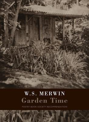 Garden Time - Merwin, W. S.