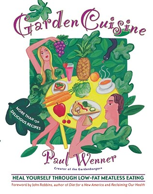 GardenCuisine: Heal Yourself Through Low-Fat, Meatless Eating - Wenner, Paul, and Robbins, John (Foreword by)