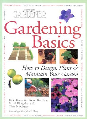 Gardening Basics: A Complete Guide to Designing, Planting, and Maintaining Gardens - Beckett, Kim