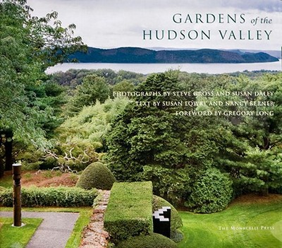Gardens of the Hudson Valley - Daley, Susan, and Gross, Steve, and Berner, Nancy (Text by)