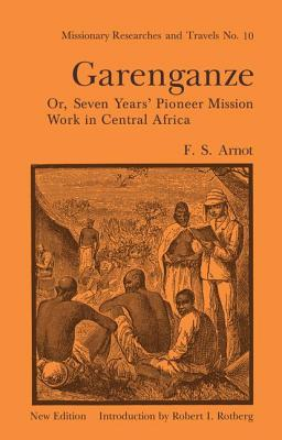 Garenganze or Seven Years Pioneer Mission Work in Central Africa - Arnot, Frederick Stanley