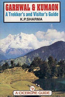 Garhwal and Kumaon: A Trekker's and Visitor's Guide - Sharma, K. P.