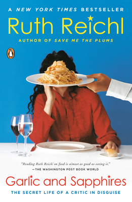 Garlic and Sapphires: The Secret Life of a Critic in Disguise - Reichl, Ruth