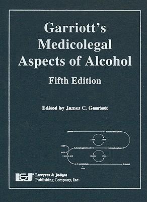 Garriott's Medicolegal Aspects of Alcohol - Garriott, James C (Editor), and Aguayo, Erik H (Contributions by), and Anderson, Mary F (Contributions by)