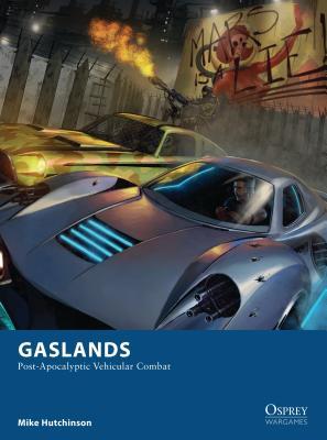 Gaslands: Post-Apocalyptic Vehicular Combat - Hutchinson, Mike