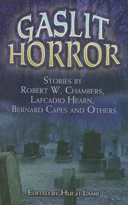 Gaslit Horror - Chambers, Robert W, and Hearn, Lafcadio, and Capes, Bernard Edward Joseph