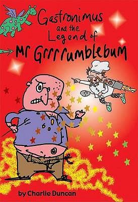 Gastronimus And The Legend Of Mr Grrrumblebum - Duncan, Charlie