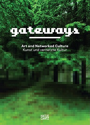 Gateways: Art and Networked Culture - Himmelsbach, Sabine (Editor), and KUMU Art Museum (Editor), and Eppeneder, Ralf (Editor)