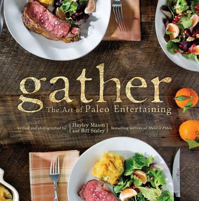 Gather: The Art of Paleo Entertaining - Staley, Bill