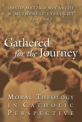 Gathered for the Journey: Moral Theology in Catholic Perspective - McCarthy, David Matzko (Editor), and Lysaught, M Therese (Editor)
