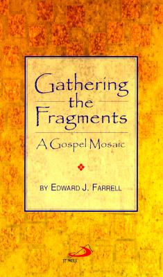 Gathering the Fragments: A Gospel Mosaic - Farrell, Edward