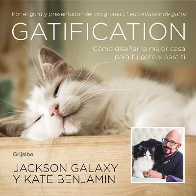 Gatification: C?mo Dise±ar La Mejor Casa Para Tu Gato Y Para Ti / Catification - Benjamin, Kate, and Galaxy, Jackson