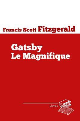 Gatsby Le Magnifique - Fitzgerald, F Scott