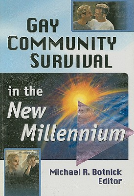 Gay Community Survival in the New Millennium - Botnick, Michael R