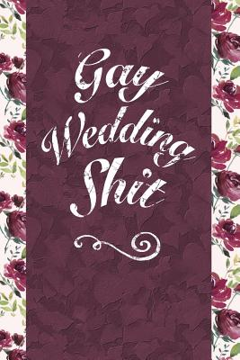 Gay Wedding Shit: 6x9 Journal, Comic Style Paper - 100 Pages, Funny Lgbtq Handy Notebook for Wedding Planning, Engagement Groom to Be Gifts - Bawdy Boy Books