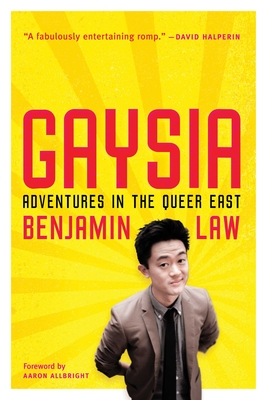 Gaysia: Adventures in the Queer East - Law, Benjamin, and Allbright, Aaron (Foreword by)