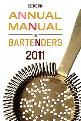 Gaz Regan's Annual Manual for Bartenders, 2011 [Chatham Edition] - Regan, Gary