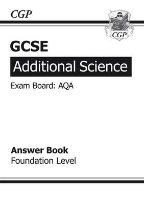 GCSE Additional Science AQA Answers (for Workbook) - Foundation (A*-G Course) - CGP Books (Editor)