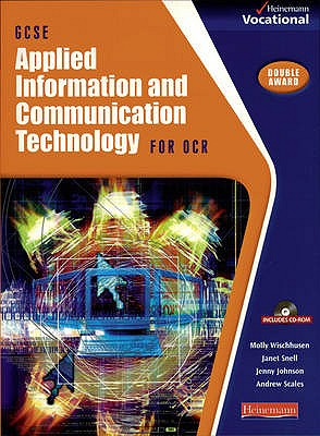 GCSE Applied ICT OCR: Student Book & CDROM - Wischhusen, Molly, and Snell, Janet, and Johnson, Jenny