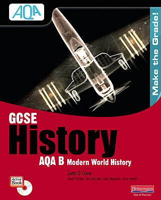 GCSE AQA B: Modern World History Student Book: Student Book - Clare, John D., and et al.
