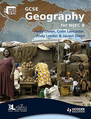 GCSE Geography for WJEC Specification B: Student's Book - Owen, Andy, and Lancaster, Colin, and Leeder, Andy