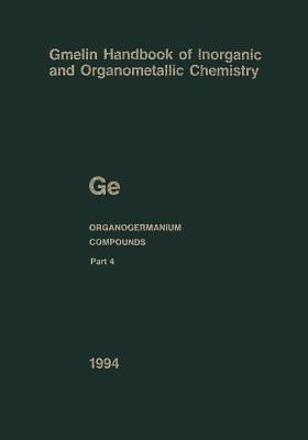 GE Organogermanium Compounds: Part 4: Compounds with Germanium-Hydrogen Bonds - Drake, John E, and Kruerke, Ulrich (Editor), and Bohrer, R (Index by)
