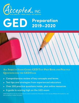 GED Preparation 2019-2020 All Subjects Study Guide: GED Test Prep Book and Practice Questions for the GED Exam - Accepted, Inc Ged Exam Prep Team