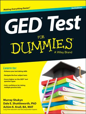 GED Test for Dummies - Shukyn, Murray, and Shuttleworth, Dale E, PhD, and Krull, Achim K