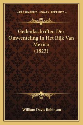 Gedenkschriften Der Omwenteling in Het Rijk Van Mexico (1823) - Robinson, William Davis