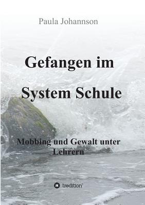 Gefangen Im System Schule - Johannson, Paula