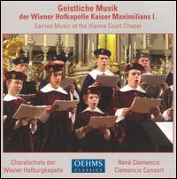 Geistlich Music der Wiener Hofkapelle Kaiser Maximilians I - Clemencic Consort; René Clemencic (organ); Soloists of the Vienna Boys' Choir (choir, chorus);...