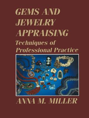 Gems and Jewelry Appraising: Techniques of Professional Practice - Miller, Anna M, G.G., RMV