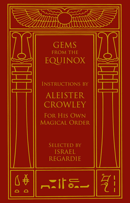 Gems from the Equinox: Instructions by Aleister Crowley for His Own Magical Order - Crowley, Aleister, and Regardie, Israel (Foreword by)